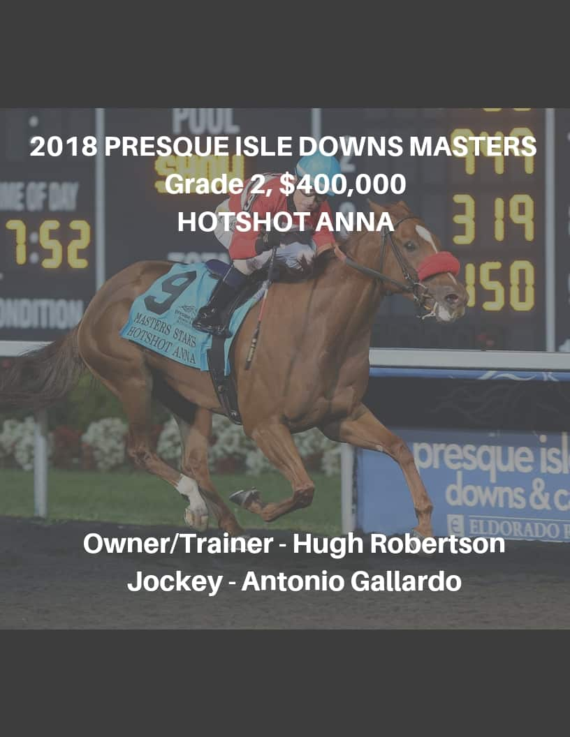 2018 PRESQUE ISLE DOWNS MASTERS - Grade 2, $400,000 (this must all fit on 1 line)HOTSHOT ANNA (2)